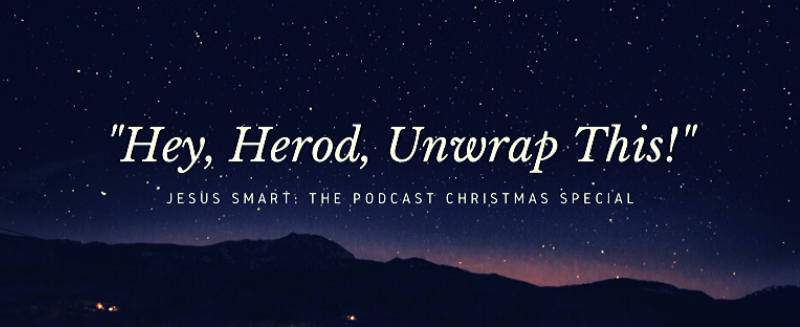 """""""Hey, Herod, Unwrap This!"""" — Christmas Special 2019 (Pod 101)"""