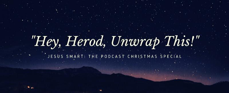 Hey, Herod, Unwrap This!